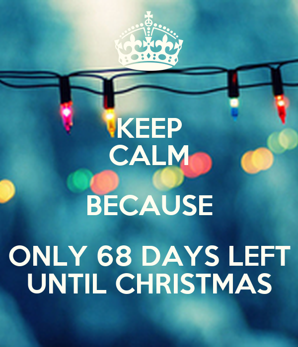 keep calm because only 68 days left until christmas