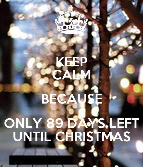 keep calm because only 89 days left until christmas