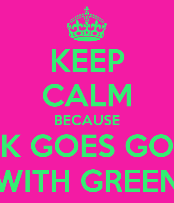 What Color Goes Good With Pink keep calm because pink goes good with green poster | joanne | keep