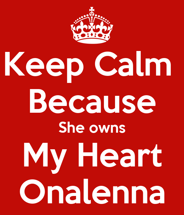 She Owns my Heart Keep Calm Because She Owns my