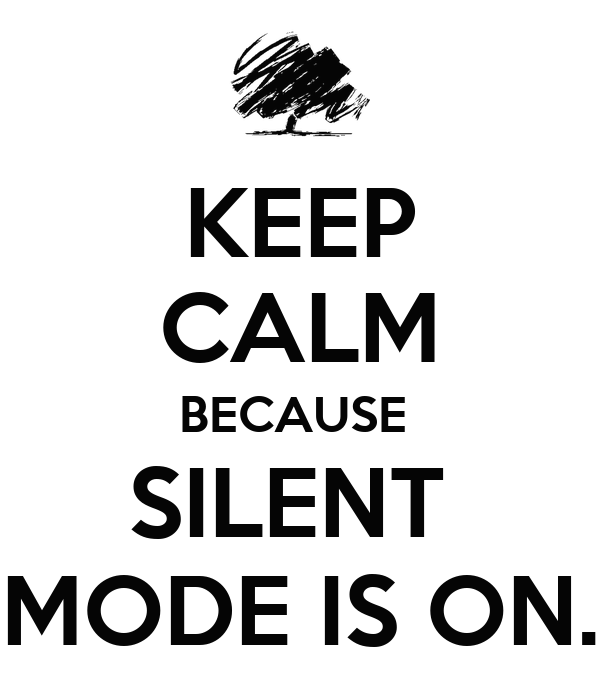 KEEP CALM BECAUSE SILENT MODE IS ON.