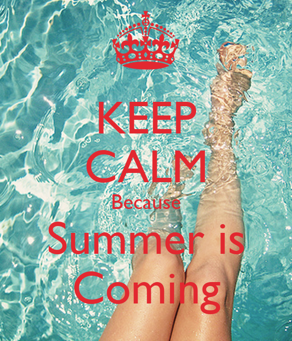 KEEP CALM Because Summer is Coming Poster  laserstil  Keep Calm-o-Matic