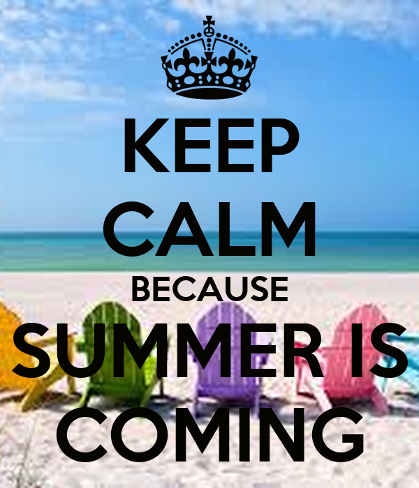KEEP CALM BECAUSE SUMMER IS COMING Poster  ELENI.G  Keep Calm-o-Matic