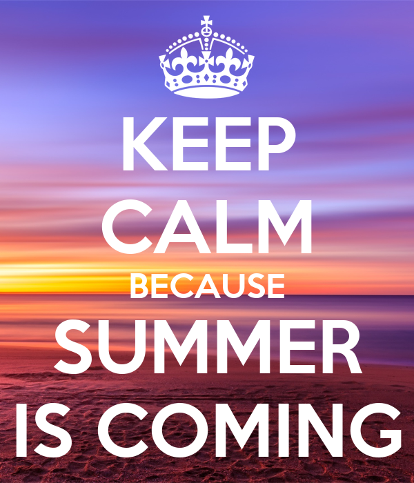 KEEP CALM BECAUSE SUMMER IS COMING Poster  JUAN  Keep Calm-o-Matic
