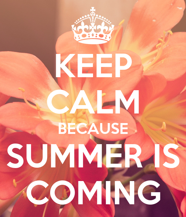 KEEP CALM BECAUSE SUMMER IS COMING - KEEP CALM AND CARRY ON Image Generator