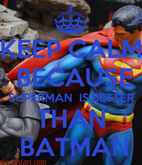 Why is batman better than superman?