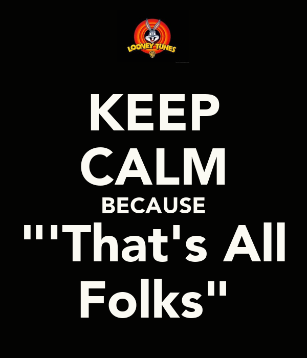 "KEEP CALM BECAUSE ""'That's All Folks"" - KEEP CALM AND CARRY ON"