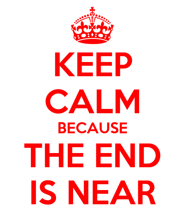 keep-calm-because-the-end-is-near.png
