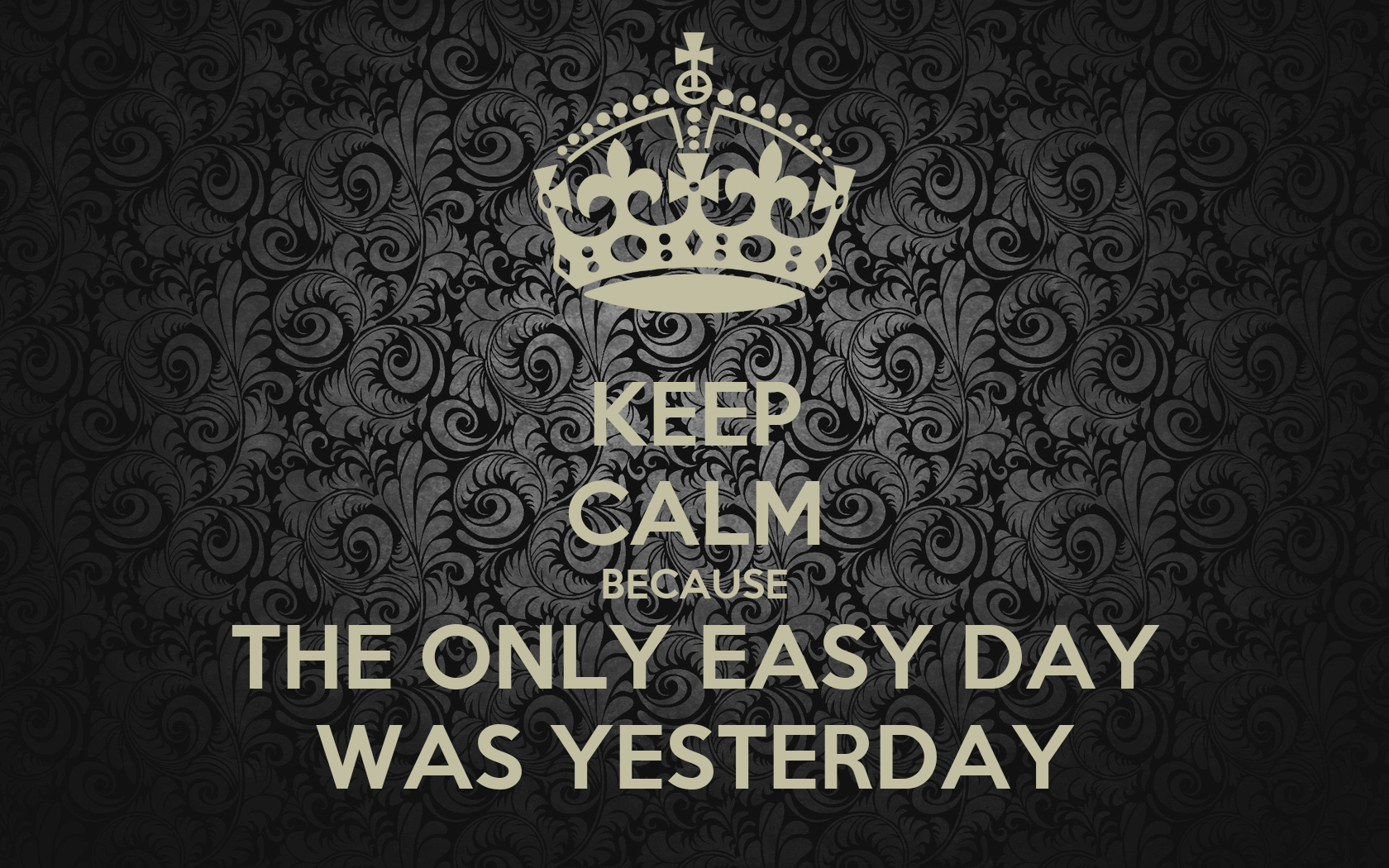 KEEP CALM BECAUSE THE ONLY EASY DAY WAS YESTERDAY Poster ...