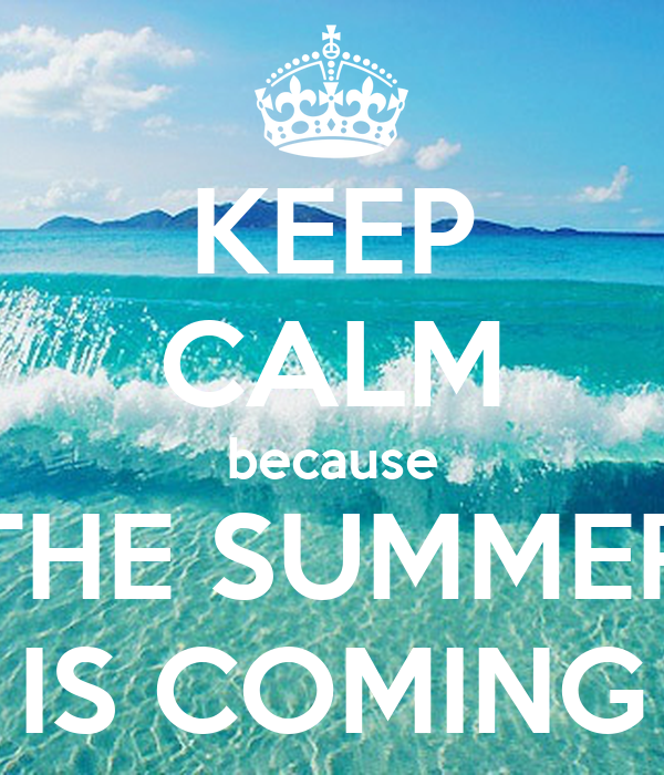 KEEP CALM because THE SUMMER IS COMING Poster  CLAU  Keep Calm-o-Matic