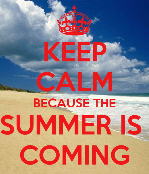 KEEP CALM BECAUSE THE SUMMER IS COMING   KEEP CALM AND CARRY ON Image  Generator