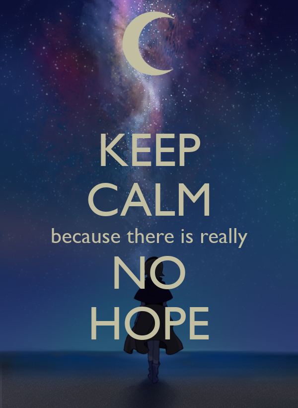 there is no hope for a Without hope, there is no despair there is only meaningless suffering -d morgenstern a lesson for all of us is that for every loss 22 quotes to restore your hope is cataloged in hope, life, love, peace, quotes.
