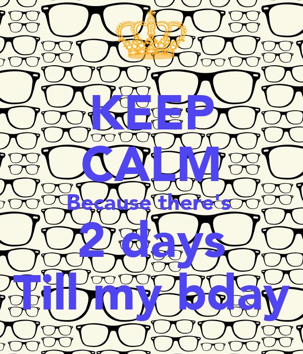 2 Days Till Your Birthday 2 Days Till my Bday