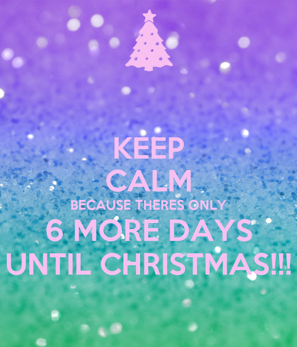 KEEP CALM BECAUSE THERES ONLY 6 MORE