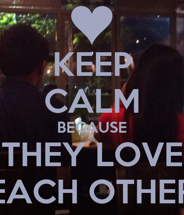 KEEP CALM BECAUSE THEY LOVE EACH OTHER Poster