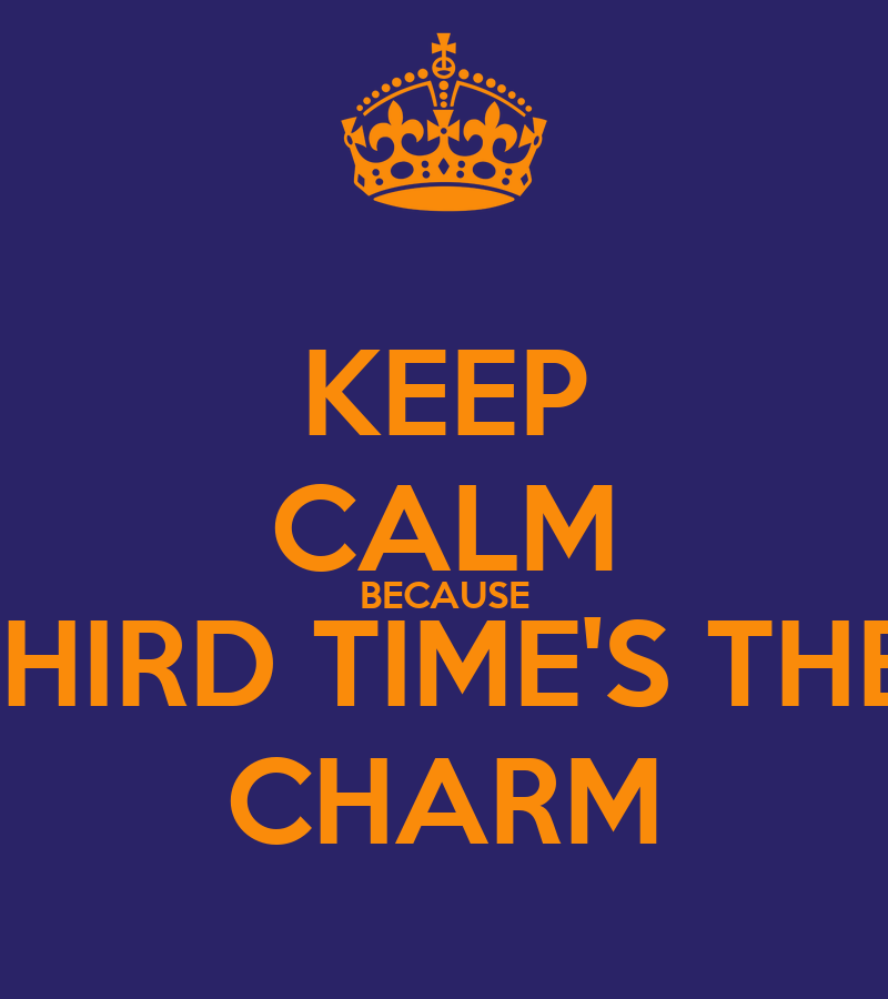 keep calm because third time s the charm poster