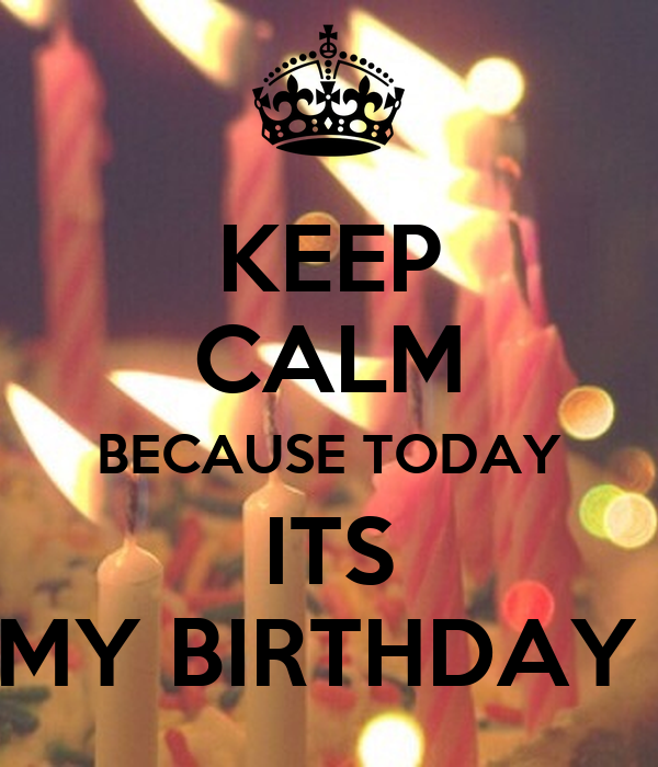 KEEP CALM BECAUSE TODAY ITS MY BIRTHDAY Poster | Shania ...
