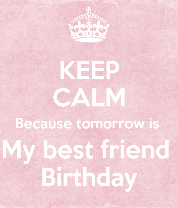 Keep calm its my best friends birthday tomorrow archidev keep calm because tomorrow is my best friend birthday thecheapjerseys Images