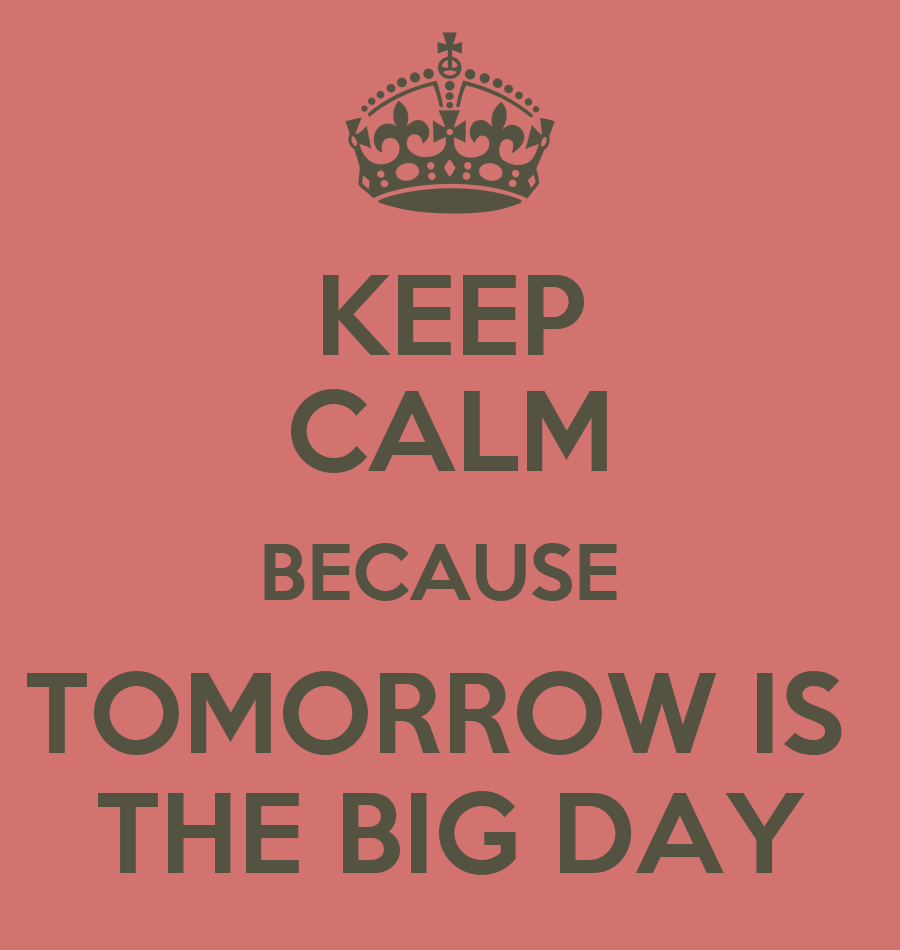 keep calm because tomorrow is the big day poster brenda