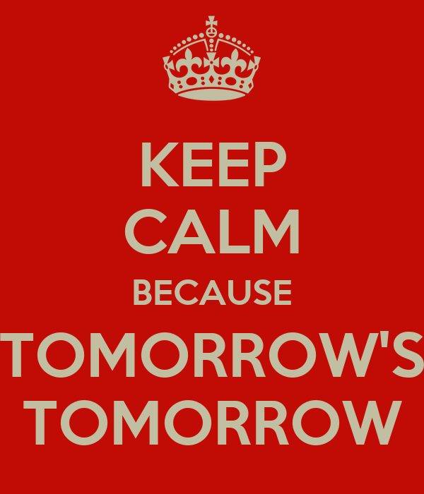 keep-calm-because-tomorrow-s-tomorrow.pn