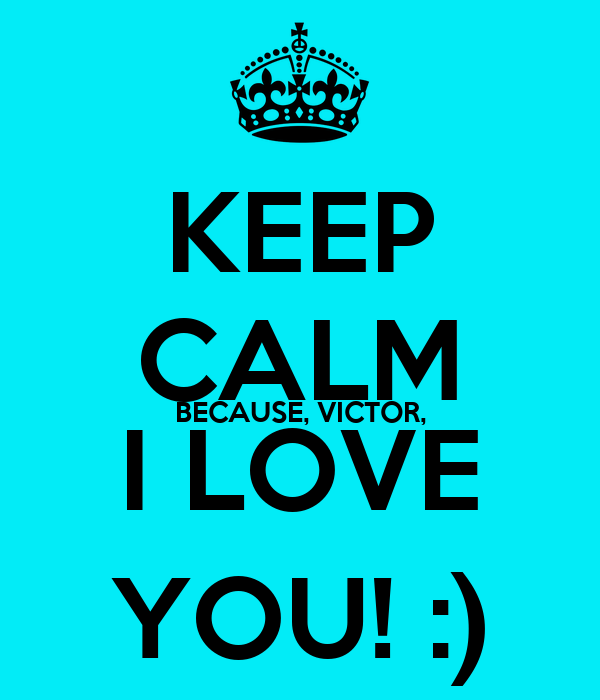 KEEP CALM BECAUSE, VICTOR, I LOVE - 41.1KB