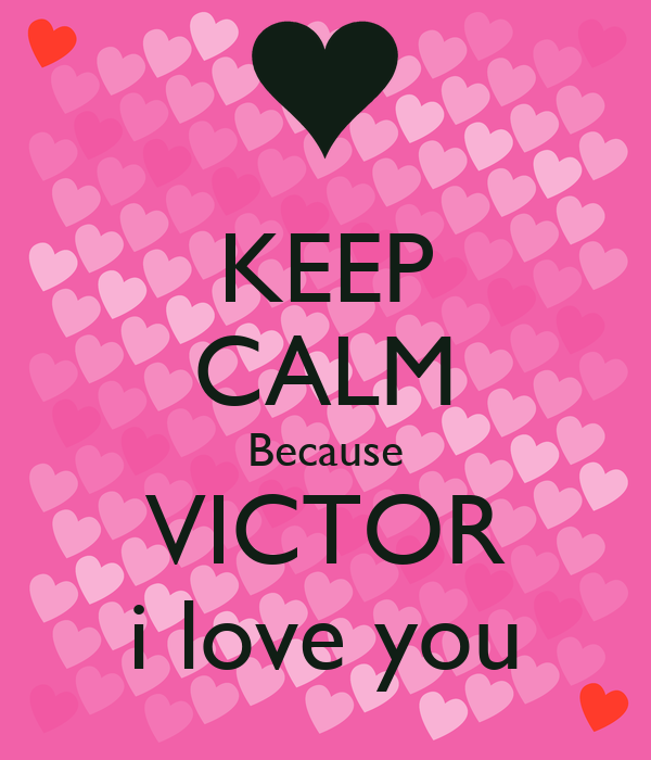KEEP CALM Because VICTOR i love - 129.4KB