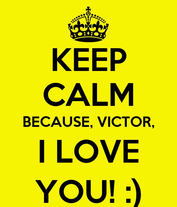 KEEP CALM BECAUSE, VICTOR, I LOVE - 42.5KB