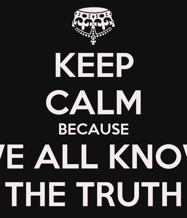 Download Slam Quotes About Truth: KEEP CALM BECAUSE WE ALL KNOW THE TRUTH Poster