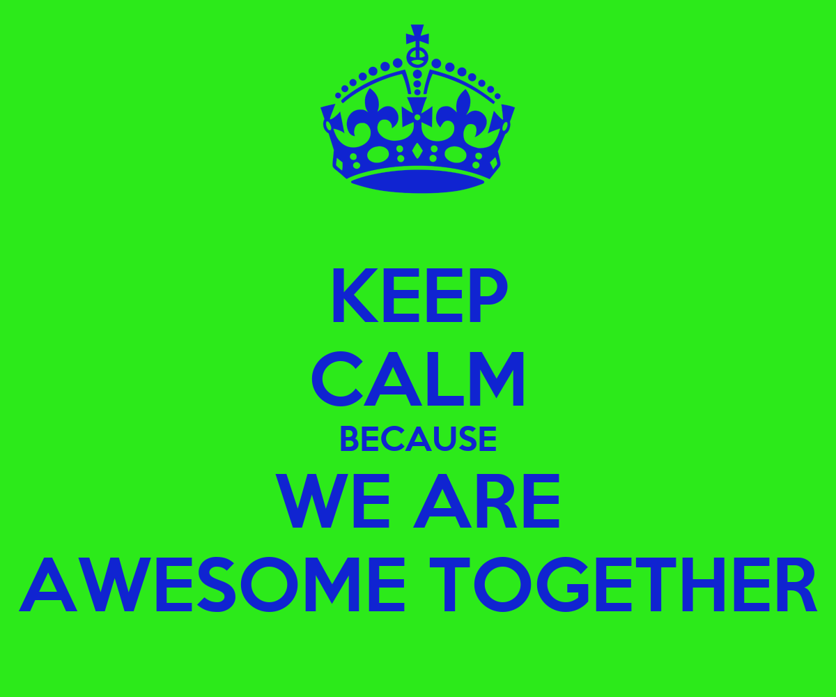 KEEP CALM BECAUSE WE ARE AWESOME TOGETHER Poster