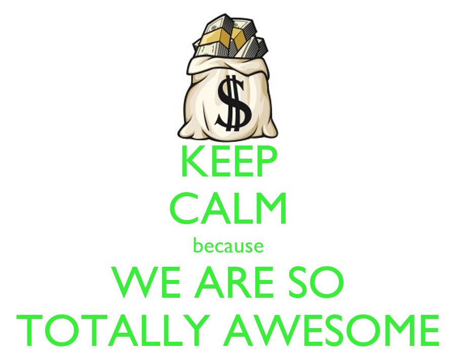 Keep Calm Because We Are So Totally Awesome Keep Calm