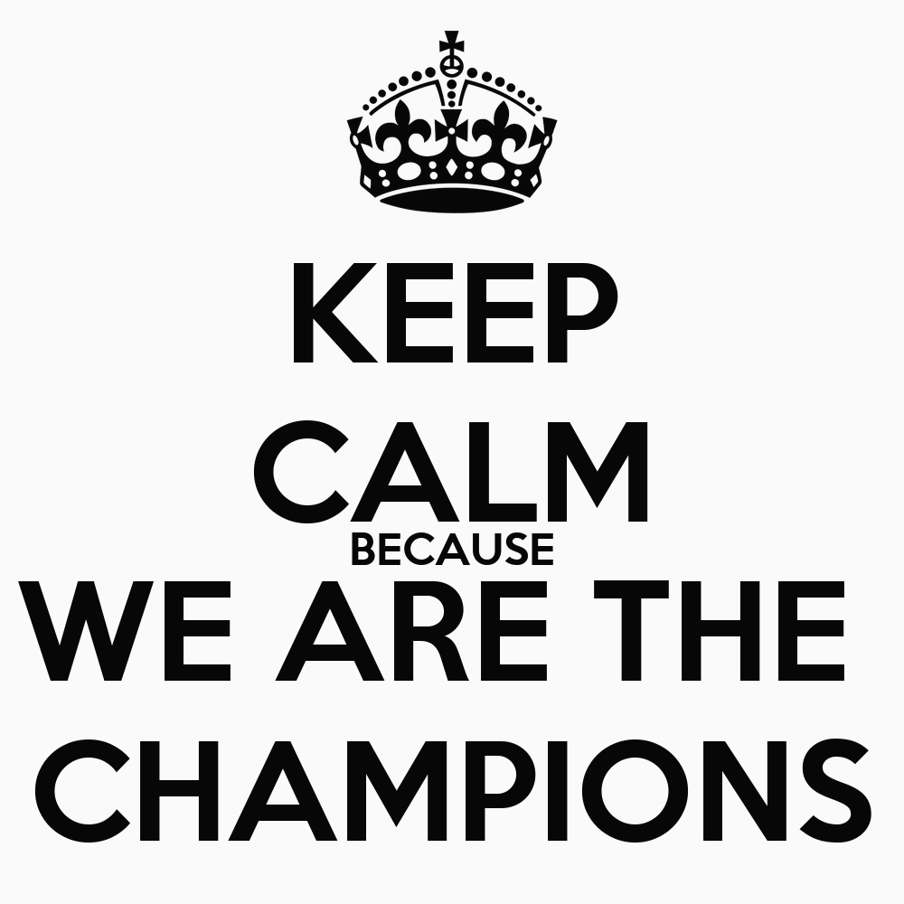 KEEP CALM BECAUSE WE ARE THE CHAMPIONS Poster | zshnjvd ...