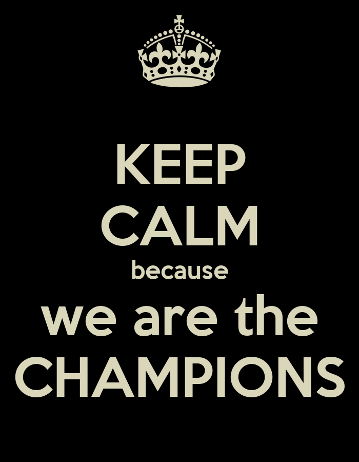 KEEP CALM because we are the CHAMPIONS Poster ...