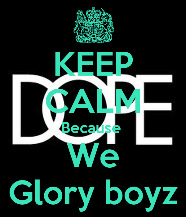 KEEP CALM Because We Glory boyz - KEEP CALM AND CARRY ON Image ...