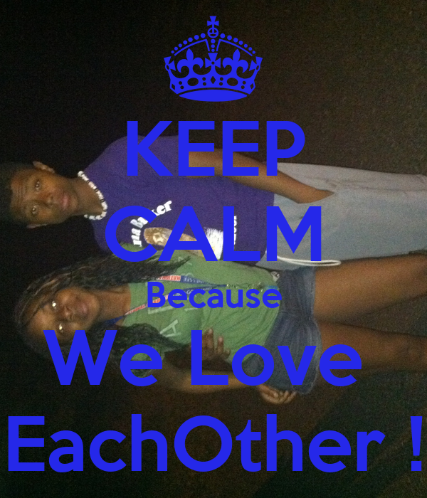KEEP CALM Because We Love EachOther !