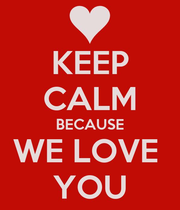 KEEP CALM BECAUSE WE LOVE YOU Poster | 3MT | Keep Calm-o-Matic