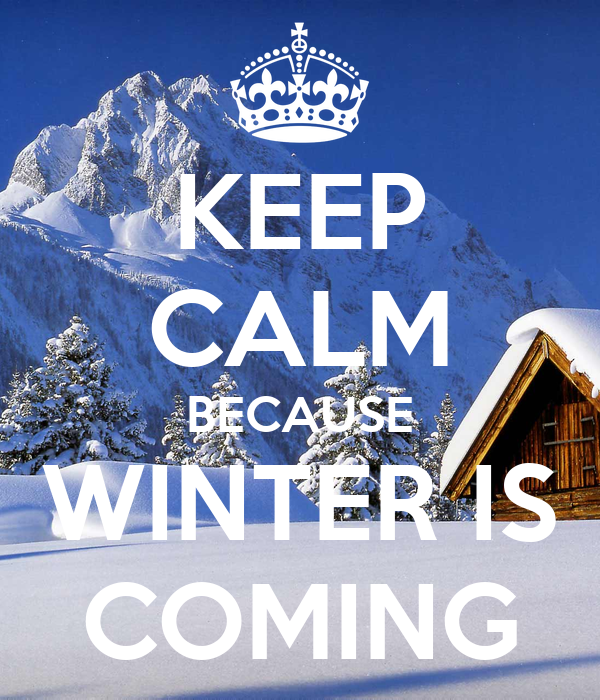 KEEP CALM BECAUSE WINTER IS COMING Poster  misadventure  Keep Calm-o-Matic