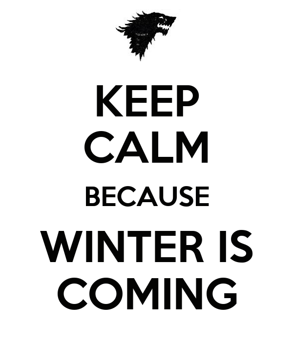 KEEP CALM BECAUSE WINTER IS COMING Poster  Maribel  Keep Calm-o-Matic