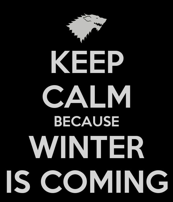 KEEP CALM BECAUSE WINTER IS COMING Poster  dymo  Keep Calm-o-Matic