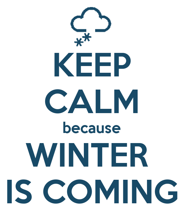 KEEP CALM because WINTER IS COMING - KEEP CALM AND CARRY ON Image Generator