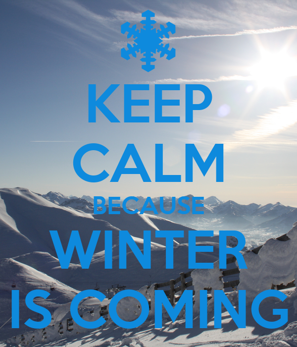 KEEP CALM BECAUSE WINTER IS COMING Poster  Marta  Keep Calm-o-Matic