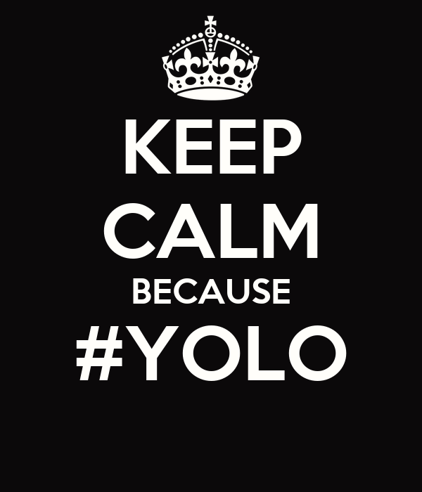 [Immagine: keep-calm-because-yolo-24.png]
