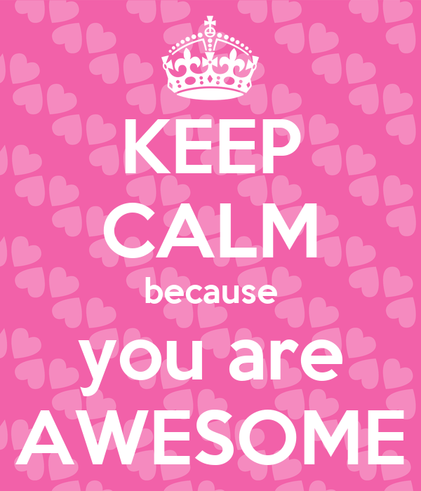 You Are Awesome: KEEP CALM Because You Are AWESOME