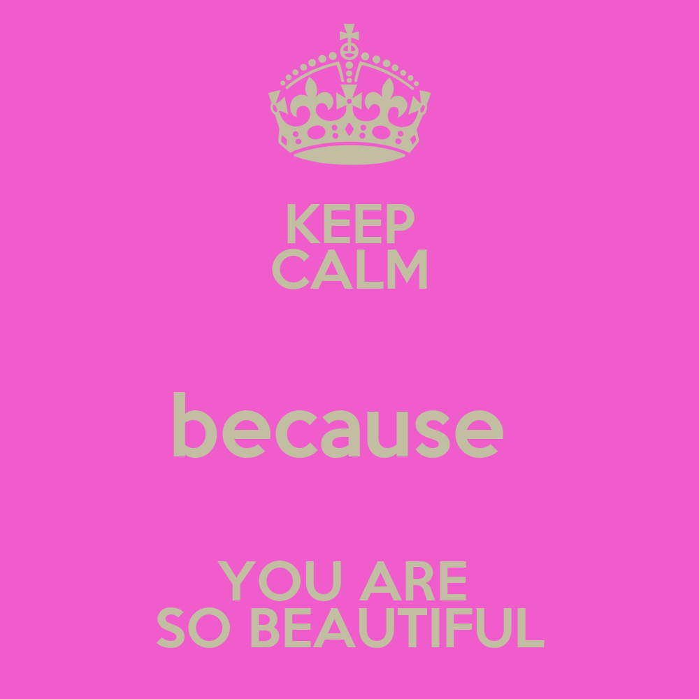 keep calm because you are so beautiful poster lolo