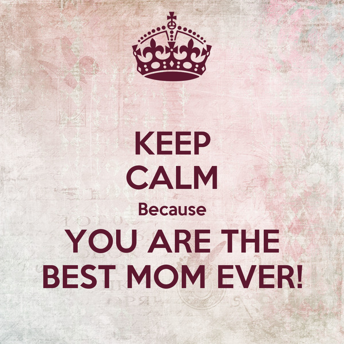 'KEEP CALM BECAUSE YOU'RE THE BEST MOM EVER' Poster | Keep ... |You Are The Best Momma Ever