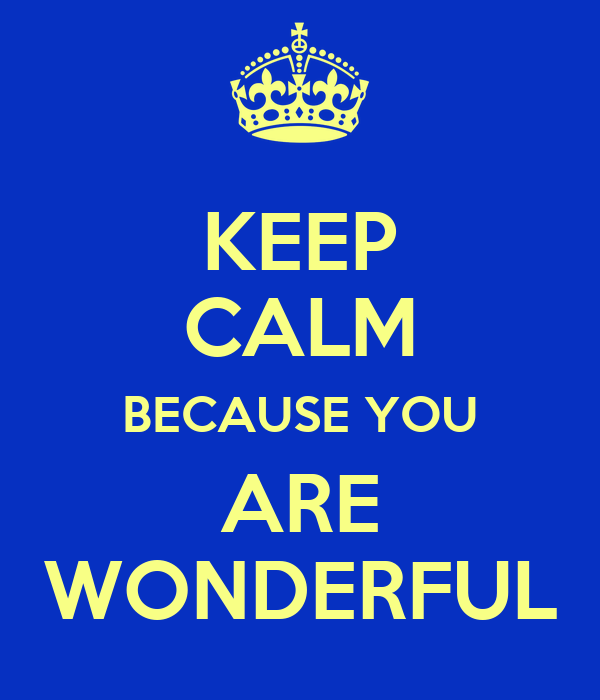 keep calm because you are wonderful keep calm and carry