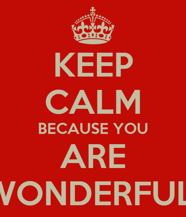 [Image: keep-calm-because-you-are-wonderful.png]