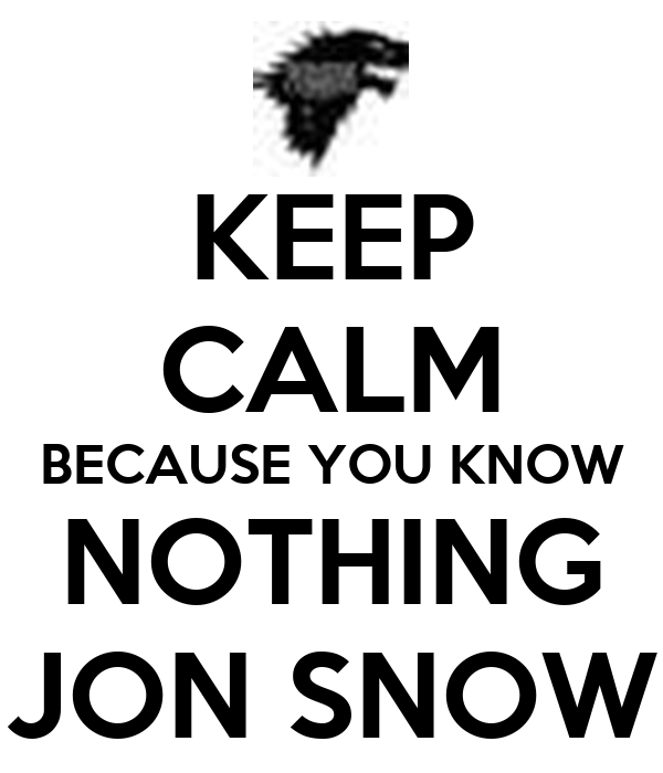 [Image: keep-calm-because-you-know-nothing-jon-snow.png]