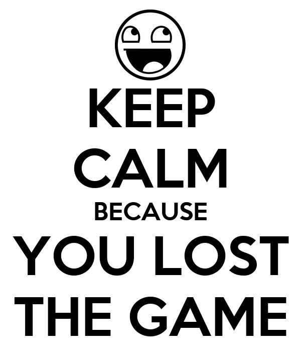 [Image: keep-calm-because-you-lost-the-game-1.png]
