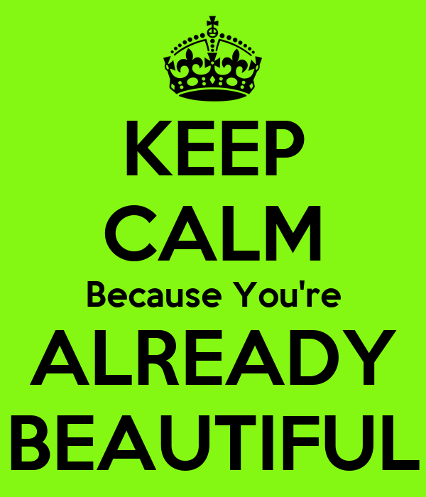 http://sd.keepcalm-o-matic.co.uk/i/keep-calm-because-you-re-already-beautiful.png