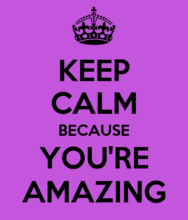 Your Amazing: KEEP CALM BECAUSE YOU'RE AMAZING Poster
